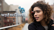 wpForGlass - A New & First WP Plugin for Google Glass ~ WordPress Web Development Services
