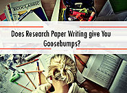 Does Research Paper Writing give You Goosebumps?