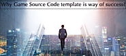 Why Game Source Code Template is way of Success?