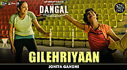 Gilehriyaan Lyrics - Dangal (2016) | Jonita Gandhi - SMD Lyrics