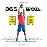 365 WODs: Burpees, Deadlifts, Snatches, Squats, Box Jumps, Situps, Kettlebell Swings, Double Unders, Lunges, Pushups,...
