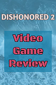 Dishonored 2 Video Game Review 2017 - Great Gift Ideas | Home and Garden
