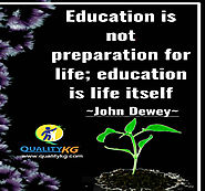 Education is not preparation for life; education is life itself.!