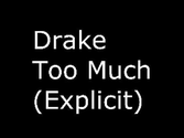 Drake - Too Much (Feat. Sampha) (Explicit Version)