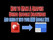 How to Create a Graphic Using Google Drawings & Put It Into Your NEW Google Site