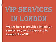 VIP SERVICES in London