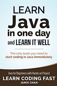 Learn Java in One Day and Learn It Well (Learn Coding Fast) (Volume 4)