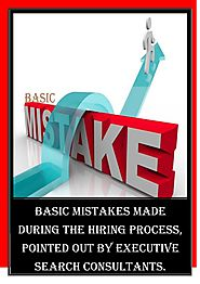 Basic mistakes made during the hiring process, pointed out by executive search consultants
