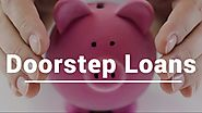 Loans at your Doorstep- Get Small Cash Help with Convenience Of Your Doorstep