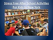 Stress free after school activities for kids in New York