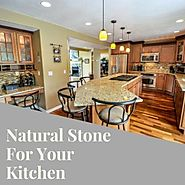 Why Should You Use Natural Stone For Your Kitchen?