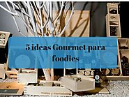 5 Ideas gourmet para regalar a foodies - Emplatando Madrid