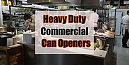 Best Heavy Duty Commercial Can Openers for Industrial Use - Best Heavy Duty Stuff