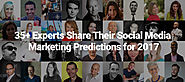 35+ Experts Share Their Social Media Marketing Predictions for 2017