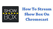 How To Watch Showbox On Chromecast?