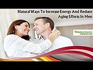 Natural Ways To Increase Energy And Reduce Aging Effects In Men