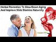 Herbal Remedies To Slow Down Aging And Improve Male Stamina Naturally