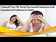 Natural Ways To Treat Nocturnal Emissions And Ejaculation Problems In Males