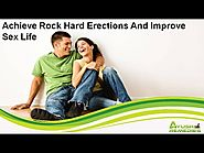 Achieve Rock Hard Erections And Improve Sex Life