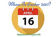 When Is Easter 2017 | How Is The Date Set For Easter? Happy Easter 2017