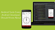6 Android Tools Every Android Developer Should Know About