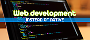 Key areas why you must go for Web Development instead of Native