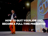 How to Quit Your Job and Become a Full-Time Presenter