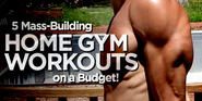 Bodybuilding.com - 5 Mass-Building Home Gym Workouts On A Budget!