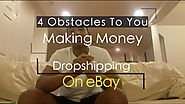 Top 4 Crippling Barriers To You Making Money Dropshipping On eBay