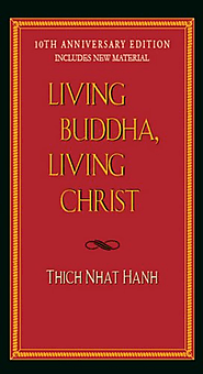 Living Buddha, Living Christ 10th Anniversary Edition: Thich Nhat Hanh, Elaine Pagels: 9781594482397: Amazon.com: Books