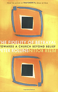 The Fidelity of Betrayal: Towards a Church Beyond Belief: Peter Rollins: 9781557255600: Amazon.com: Books