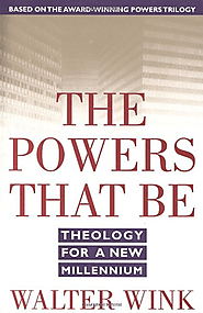 The Powers That Be: Theology for a New Millennium: Walter Wink: 9780385487528: Amazon.com: Books