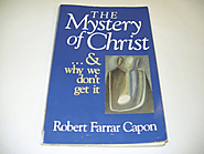 The Mystery of Christ . . . and Why We Don't Get It: Mr. Robert Farrar Capon: 9780802801210: Amazon.com: Books