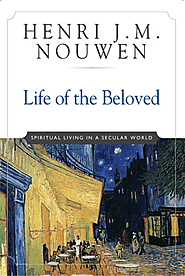 Life of the Beloved: Spiritual Living in a Secular World: Henri J. M. Nouwen: 9780824519865: Amazon.com: Books