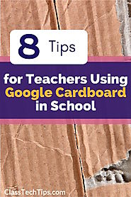 8 Tips for Teachers Using Google Cardboard in School - Class Tech Tips
