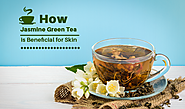 How Jasmine Green Tea is Beneficial for Skin