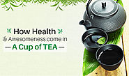 How Health And Awesomeness come in a cup of TEA