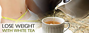 Wait and Watch Yourself Lose Weight with White Tea