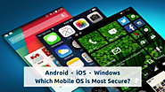 Which Is the Most Secure Mobile OS - Android, iOS or Windows Phone?