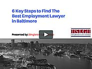 6 Key Steps to Find Best Employment Lawyer in Baltimore