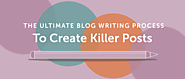 Blog Writing Process: How To Write More Authoritative Posts