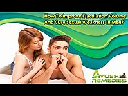 How To Improve Ejaculation Volume And Cure Sexual Weakness In Men?