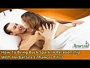 How To Bring Back Spark In Relationship With Herbal Sex Enhancer Pills?