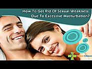 How To Get Rid Of Sexual Weakness Due To Excessive Masturbation?