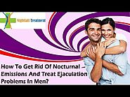 How To Get Rid Of Nocturnal Emissions And Treat Ejaculation Problems In Men?