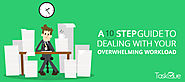 How to Deal with an Overwhelming Workload: A 10 Step Guide
