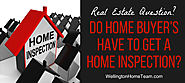 Do Home Buyer's have to get a Home Inspection?