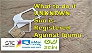 What to do if unknown Sim is Registered Against Iqama in Saudi Arabia