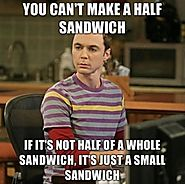 You can't make a half sandwich