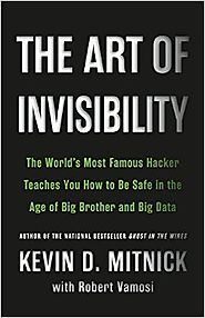 The Art of Invisibility: The World's Most Famous Hacker Teaches You How to Be Safe in the Age of Big Brother and Big ...